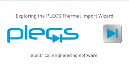 PLECS教程视频 - 探索PLECS Thermal Import 向导(11-Novem*er-2019)