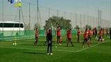 中国男足:迪拜集训有所成效,计划提前包机回国